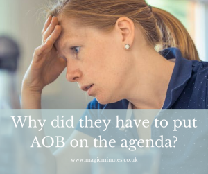 Why did they have to put AOB on the agenda?